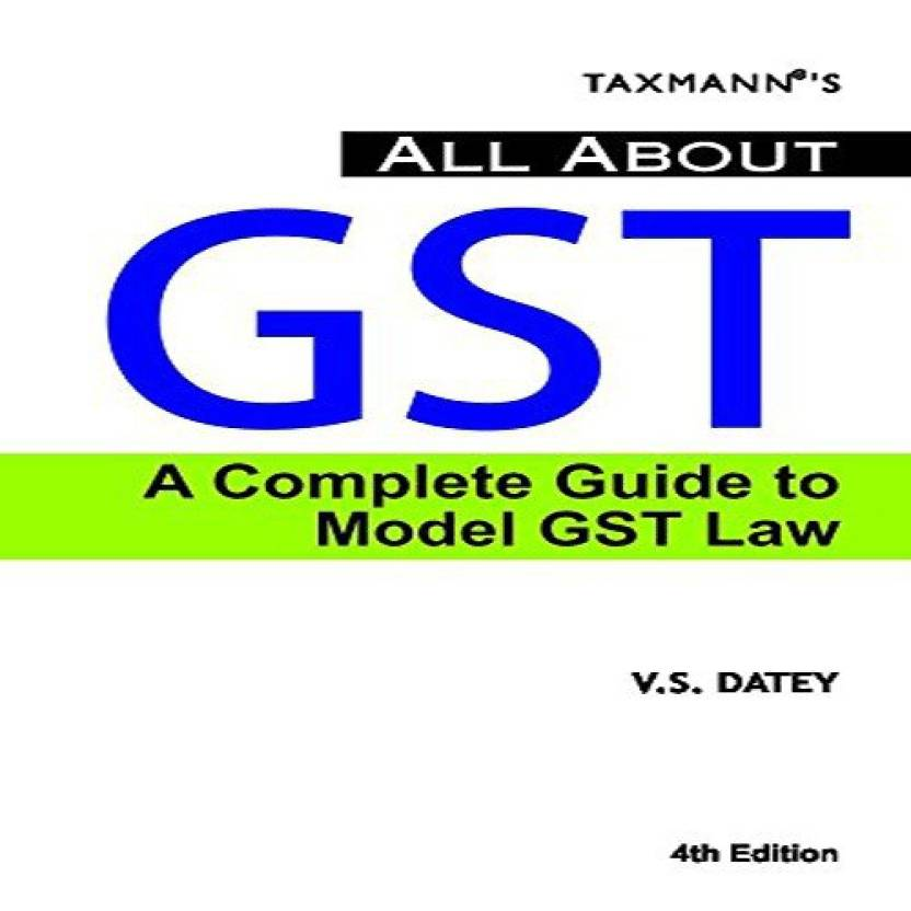 All About GST a Complete Guide to Model GST Law