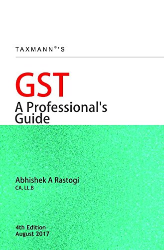 GST A Professional's Guide by Abhishek A Rastogi - 4th Edition August 2017