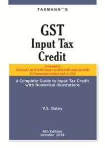 GST Input Tax Credit 6th Edition October 2018 by V.S. Datey